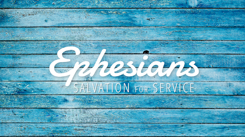 Ephesians: Salvation for Service