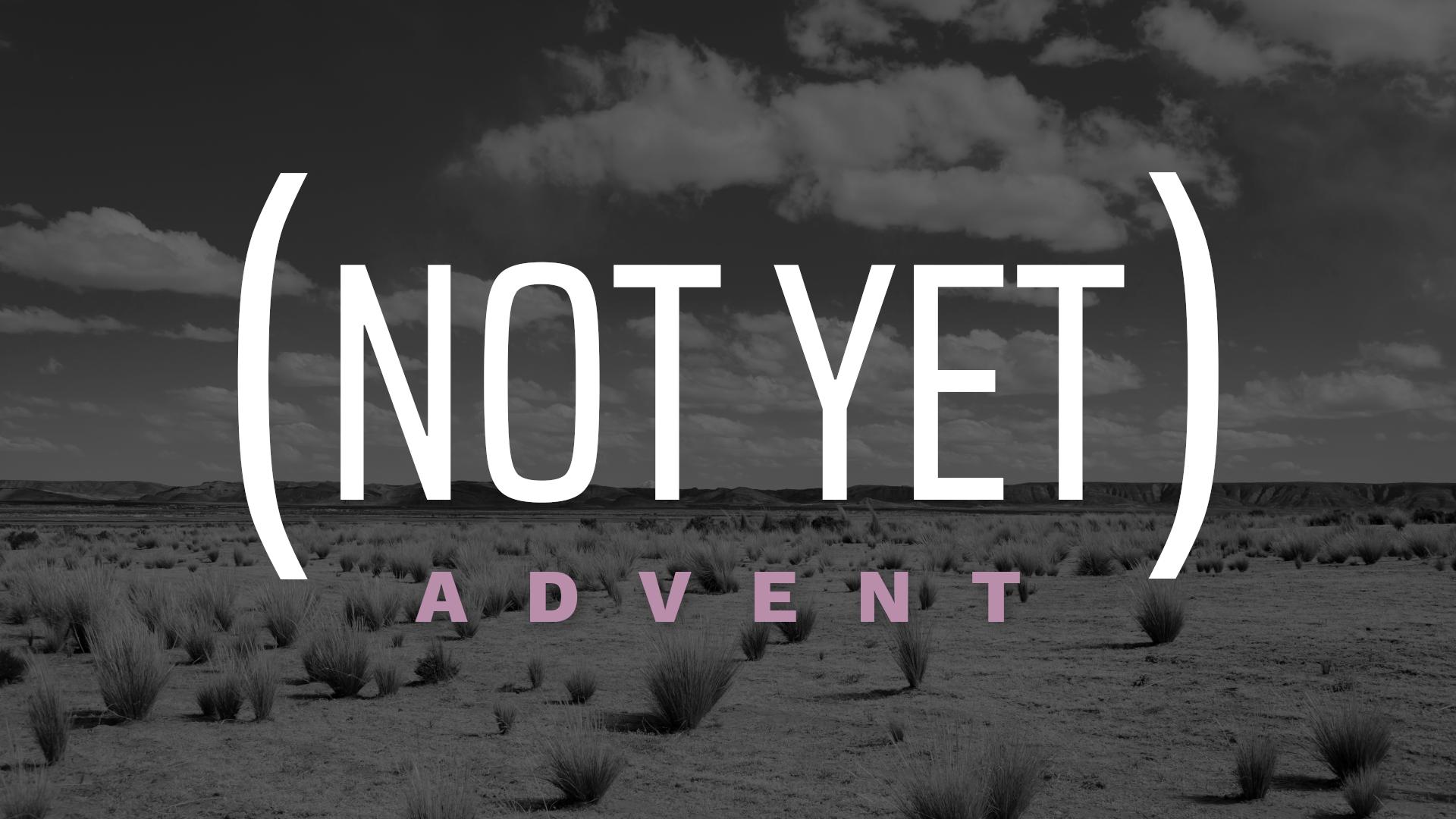 (Not Yet) Advent